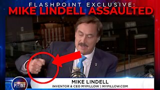 Mike Lindell ASSAULTED! FlashPoint Exclusive