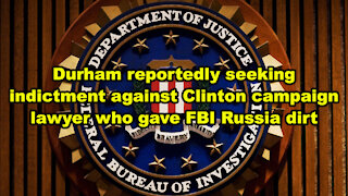 Durham reportedly seeking indictment against Clinton campaign lawyer who gave FBI Russia dirt - JTNN