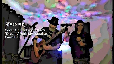 """Cover Of Fleetwood Mac's """"Dreams"""" With My Daughter Carmilla"""