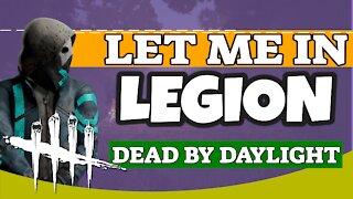 Let Me In LEGION | Dead By Daylight Legion Gameplay | DBD LEGION
