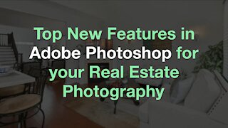 Top New Features in Adobe Photoshop for your Real Estate Photography