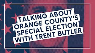 Talking about Orange County's Special Election with Trent Butler