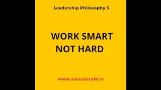 Leadership Philosophy #5: Work Smart Not Hard