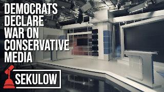 Democrats Declare War on Conservative Media