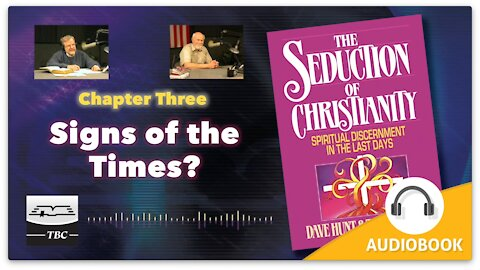 Signs of the Times? - The Seduction of Christianity Audio Book - Chapter Three