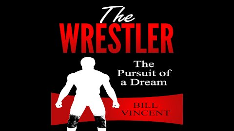 The Wrestler The Pursuit of a Dream By Bill Vincent Trailer