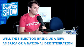 WILL THIS ELECTION BRING US A NEW AMERICA OR A NATIONAL DISINTEGRATION