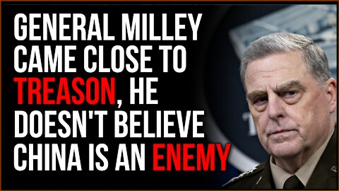 Mark Milley Went As Close To Treason As Possible, He Insists China Isn't Our ENEMY