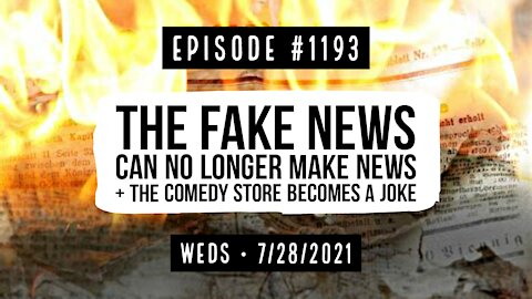#1193 The Fake News Can No Longer Make News & The Comedy Store Becomes A Joke