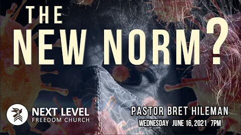 The New Norm? - Pastor Bret Hileman (6/20/21)