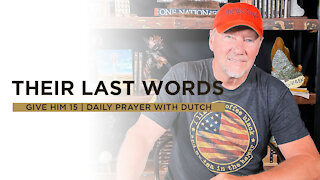 Their Last Words | Give Him 15: Daily Prayer with Dutch | June 9