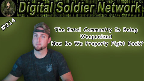 #214. The Intel Community Is Being Weaponized, How Do We Properly Fight Back?