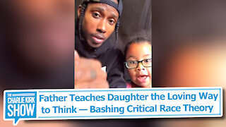 Father Teaches Daughter the Loving Way to Think — Bashing Critical Race Theory