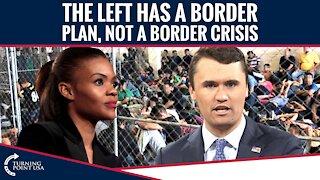 The Left Has A BORDER PLAN, Not A Border Crisis