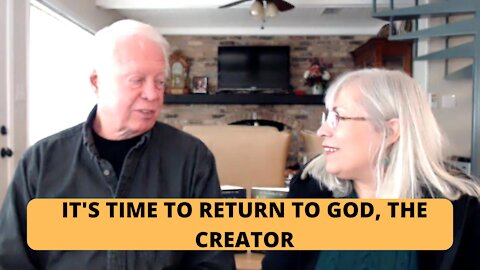 WE MUST RETURN TO GOD, THE CREATOR