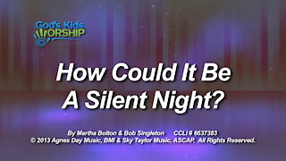 Kids Christmas - How Could It Be A Silent Night