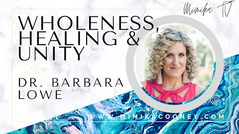 Wholeness, Healing & Unity with Dr. Barbara Lowe
