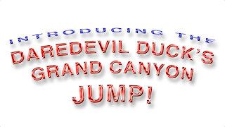 DareDevil Duck's Grand Canyon Jump