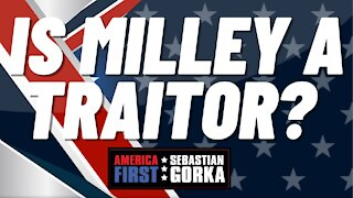 Is Milley a traitor? Sebastian Gorka on AMERICA First