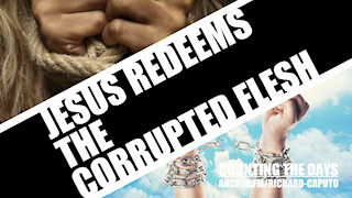 JESUS Redeems The Corrupted Flesh