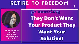 They Don't Want Your Product They Want Your Solution!