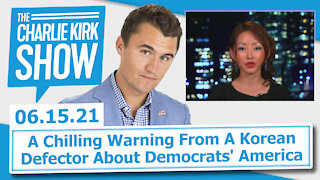 A Chilling Warning From A Korean Defector About Democrats' America | The Charlie Kirk Show LIVE 6.15