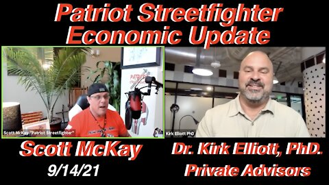 9.14.21 Patriot Streetfighter Economic Update w/ Dr. Kirk Elliott, PhD