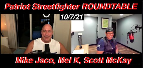 10.7.21 Patriot Streetfighter ROUNDTABLE w/ Mike Jaco & Mel K on AMP