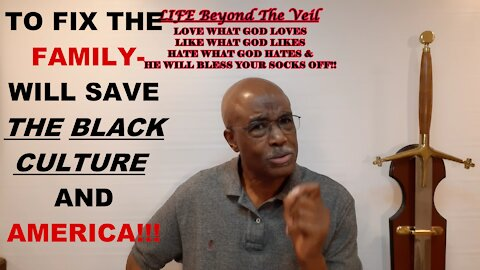 WHEN WE FIX THE FAMILY WE WILL SAVE THE BLACK CULTURE AND AMERICA!