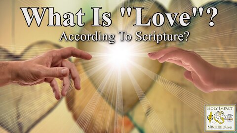 """What Is """"Love"""" (according to scripture!) Part 2"""