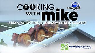 Cooking With Mike: Steak, Potato and Mushroom Grilled Skewers