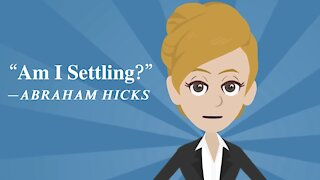 """Abraham Hicks—""""Am I Settling?"""""""