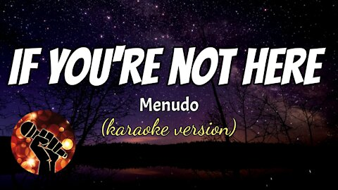 IF YOU'RE NOT HERE - MENUDO (karaoke version)