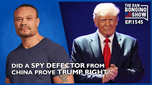 Ep. 1545 Did A Spy Defector From China Prove Trump Right? - The Dan Bongino Show