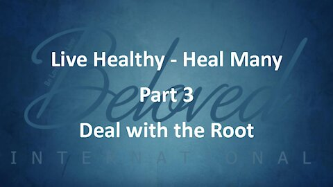 """Live Healthy - Heal Many (part 3) """"Deal with the Root"""""""
