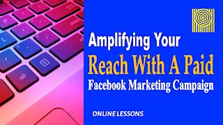 Amplifying Your Reach With A Paid Facebook Marketing Campaign