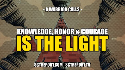 KNOWLEDGE, HONOR & COURAGE IS THE LIGHT -- A WARRIOR CALLS