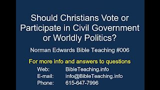 Should Christians Vote or Participate in Civil Government? Norman Edwards Bible Teaching #006