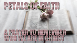 Petals of Faith - A Prayer to Remember Who We Are in CHRIST