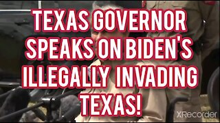 TEXAS GOVERNOR SPEAK ON BIDEN'S ILLEGALLY INVADING TEXAS!