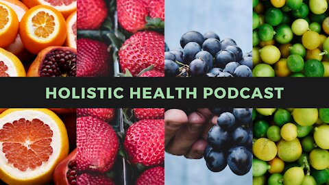 Holistic Health Podcast #1: On Covid, Vaccines, Pine Needle Tea, and More