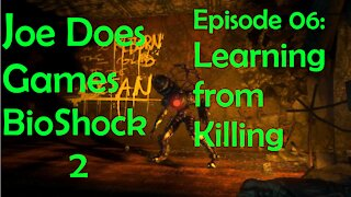 Let's Play: BioShock 2   Ep06: Learning from Killing   Joe Does Games