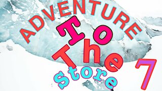 Adventure to the store 7