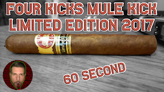 60 SECOND CIGAR REVIEW - Four Kicks Mule Kick Limited Edition 2017 - Should I Smoke This