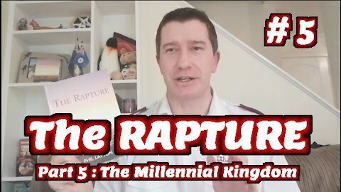 Study of The Rapture 2021 | Tutorial 05 | The Millennial Kingdom | Rapture of the Church