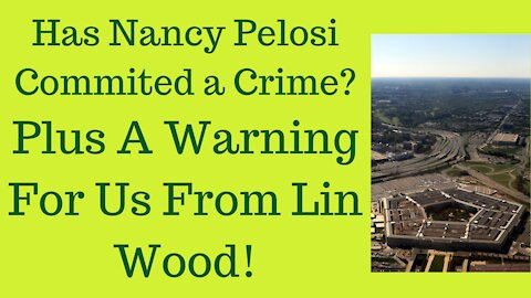 Has Nancy Pelosi Committed A Crime? And A Warning For Us From Lin Wood.
