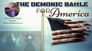"Weekly Sabbath Sermon ""The Demonic Battle For America"""