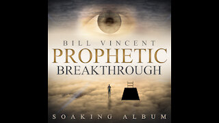 Prophetic Breakthrough Soaking Album by Bill Vincent