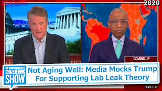 Not Aging Well: Media Mocks Trump For Supporting Lab Leak Theory