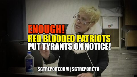 ENOUGH!! RED BLOODED PATRIOTS PUT TYRANTS ON NOTICE!